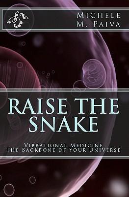 Raise the Snake: Vibrational Medicine: The Backbone of Your Universe