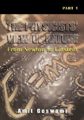 The Physicists' View of Nature, Part 1 by Amit Goswami