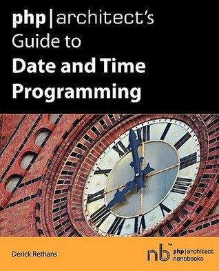 PHP/Architect's Guide to Date and Time Programming by Derick Rethans