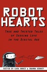 Robot Hearts: True and Twisted Tales of Seeking Love in the Digital Age