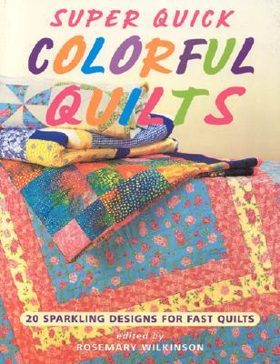 Super Quick Colorful Quilts  by Rosemary Wilkinson