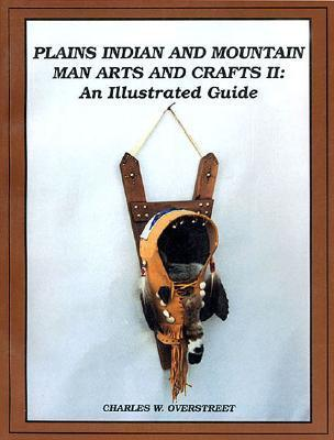 Plains Indian and Mountain Man Arts and Crafts II: An Illustrated Guide