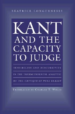 Kant and the Capacity to Judge: Sensibility and Discursivity in the Transcendental Analytic of the