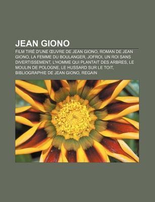 Jean Giono: Film Tire D'Une Uvre de Jean Giono, Roman de Jean Giono, La Femme Du Boulanger, Jofroi, Un Roi Sans Divertissement