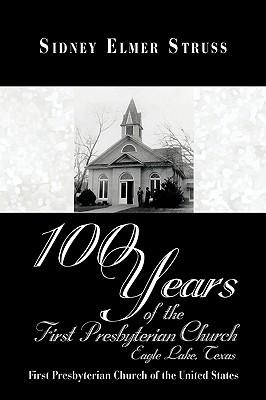 Descargar libros epub para kindle 100 Years of the First Presbyterian Church, Eagle Lake, Texas: First Presbyterian Church of the United States