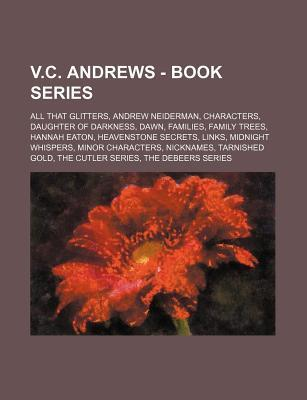 V.C. Andrews - Book Series: All That Glitters, Andrew Neiderman, Characters, Daughter of Darkness, Dawn, Families, Family Trees, Hannah Eaton, Heavenstone Secrets, Links, Midnight Whispers, Minor Characters, Nicknames, Tarnished Gold, the Cutler Series, T