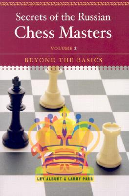 Secrets of the Russian Chess Masters: Beyond the Basics