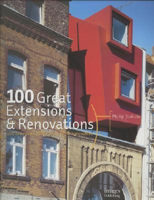 100 Great Extensions & Renovations: 100 Extensions Et Renovations Remarquables