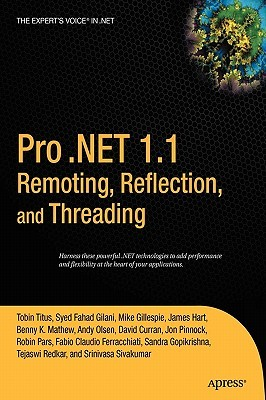 Pro .Net 1.1 Remoting, Reflection, and Threading by Tobin Titus