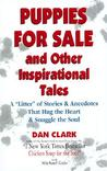 "Puppies for Sale and Other Inspirational Tales: A ""litter"" of Stories and Anecdotes That Hug the Heart & Snuggle the Soul"