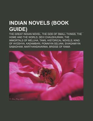 Indian Novels (Book Guide): The Great Indian Novel, the God of Small Things, the Home and the World, Devi Chaudhurani, the Immortals of Meluha