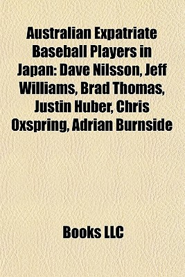 Australian Expatriate Baseball Players in Japan: Dave Nilsson, Jeff Williams, Brad Thomas, Justin Huber, Chris Oxspring, Adrian Burnside