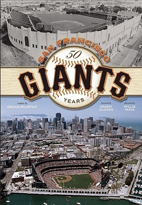 The San Francisco Giants: 50 Years