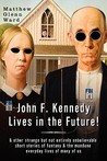 John F. Kennedy Lives in the Future!