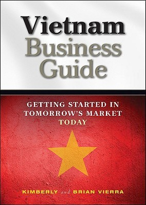 Vietnam Business Guide: Getting Started in Tomorrow's Market Today