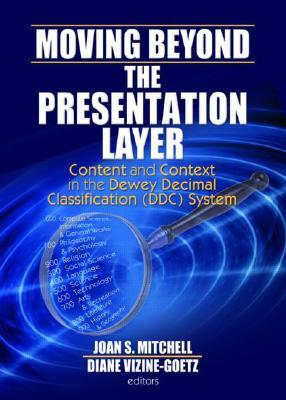 Moving Beyond the Presentation Layer: Content and Context in the Dewey Decimal Classification (DDC) System