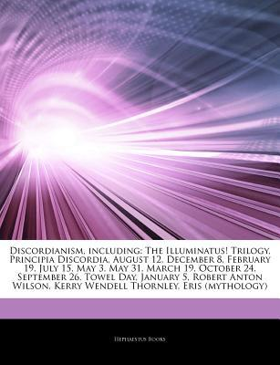 Discordianism, including: The Illuminatus! Trilogy, Principia Discordia, August 12, December 8, February 19, July 15, May 3, May 31, March 19, October 24, September 26, Towel Day, January 5, Robert Anton Wilson, Kerry Wendell Thornley, Eris