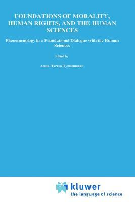 Foundations of Morality, Human Rights and the Human Sciences: Phenomenology in a Foundational Dialogue with the Human Sciences