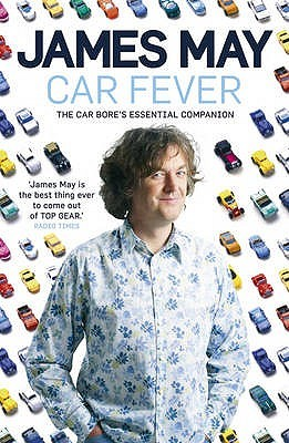 Car fever: dispatches from behind the wheel par James May