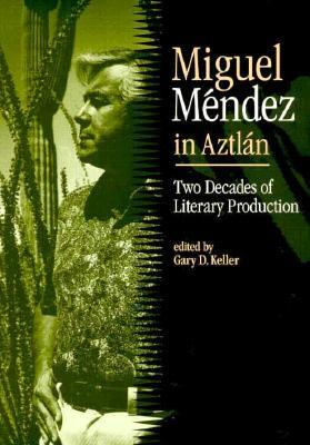 Miguel Mendez in Aztlan: Two Decades of Literary Production