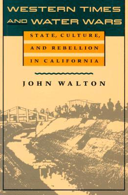 Free PDF Book Western Times and Water Wars: State, Culture, and Rebellion in California