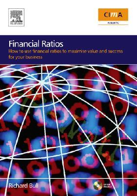 Financial Ratios: How to Use Financial Ratios to Maximise Value and Success for Your Business [With CDROM]