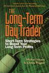 The Long-Term Day Trader: Short-Term Strategies to Boost Your Long-Term Profits