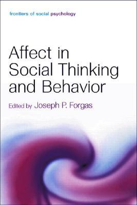 Affect Social Thinking And Behavior (Frontiers Of Social Psychology)