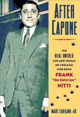 After Capone: The Life and World of Chicago Mob Bo...