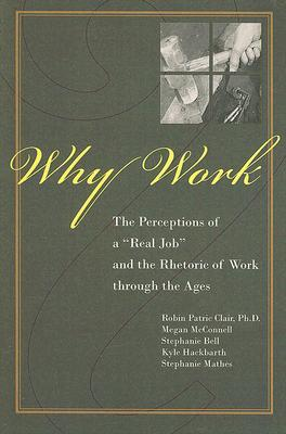 """Why Work?: The Perceptions of """"A Real Job"""" and the Rhetoric of Work through the Ages"""