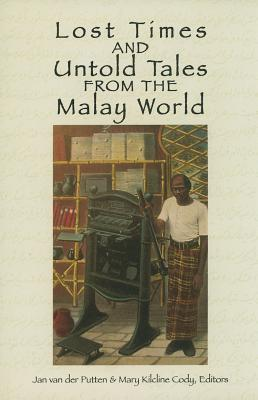 Lost Times and Untold Tales from the Malay World