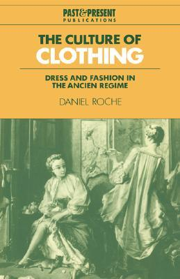 The Culture of Clothing: Dress and Fashion in the Ancien Régime