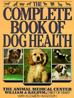 The Complete Book of Dog Health: The Animal Medical Center