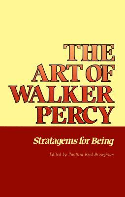 The Art of Walker Percy: Stratagems for Being