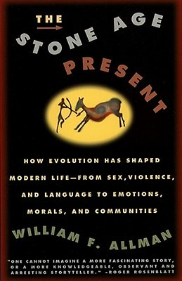 Stone Age Present: How Evolution Has Shaped Modern Life -- From Sex, Violence and Language to Emotions, Morals and Communities