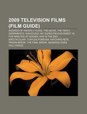 2009 Television Films (Study Guide): Wizards of Waverly Place: The Movie, My Super Psycho Sweet 16, and in the End..., Spectacular!