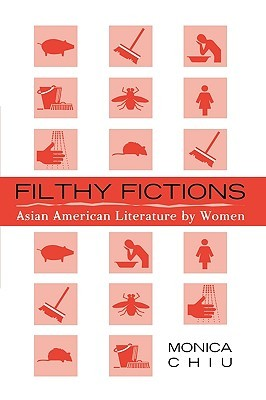 Filthy Fictions: Asian American Literature by Women