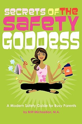 Secrets of the Safety Goddess: A Modern Safety Guide for Busy Parents