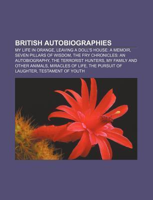 British Autobiographies: My Life in Orange, Leaving a Doll's House: A Memoir, Seven Pillars of Wisdom, the Fry Chronicles: An Autobiography