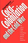 Coca-Colonization and the Cold War: The Cultural Mission of the United States in Austria After the Second World War