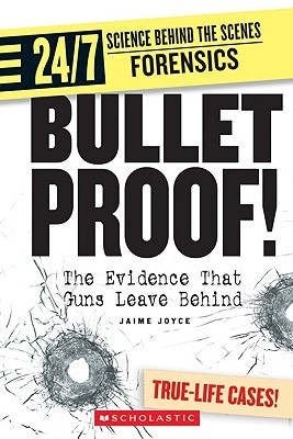 Bullet Proof!: The Evidence That Guns Leave Behind