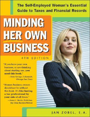 Minding Her Own Business: The Self-Employed Woman's Essential Guide to Taxes and Financial Records