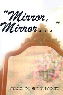 Mirror, Mirror, ... by Madeline Smith Moore