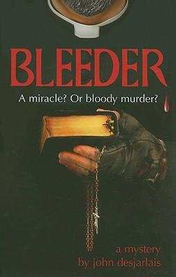 Bleeder by John J. Desjarlais