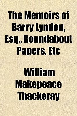 The Memoirs of Barry Lyndon, Esq., Roundabout Papers, Etc