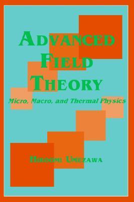 Advanced Field Theory: Micro, Macro, and Thermal Physics
