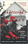 Shattered: Reclaiming a Life Torn Apart by Violence