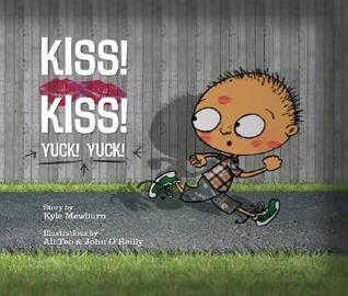 Kiss! Kiss! Yuck! Yuck! by Kyle Mewburn