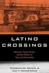 Latino Crossings: Mexicans, Puerto Ricans, and the Politics of Race and Citizenship