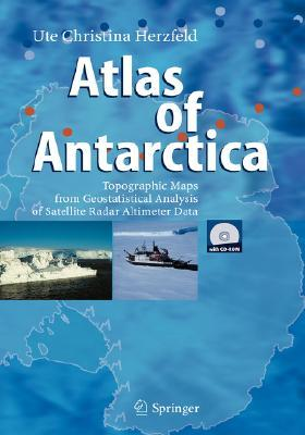 Atlas of Antarctica: Topographic Maps from Geostatistical Analysis of Satellite Radar Altimeter Data [With Disk]